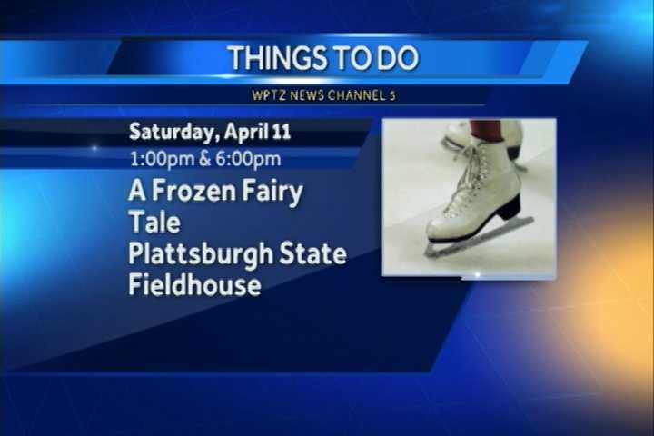 "The Skating Club of the Adirondacks will be performing its spring ice show, ""A Frozen Fairy Tale.""  There will be two shows: the first one at 1 p.m., and another at 6 p.m.  Both are at the Plattsburgh State Field House."