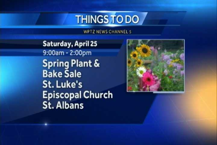 There will be a spring plant and bake sale from 9 a.m. to 2 p.m. at St. Luke's Episcopal Church in St. Albans.  There you can get a jump start on your garden and house plants along with some great baked goods.