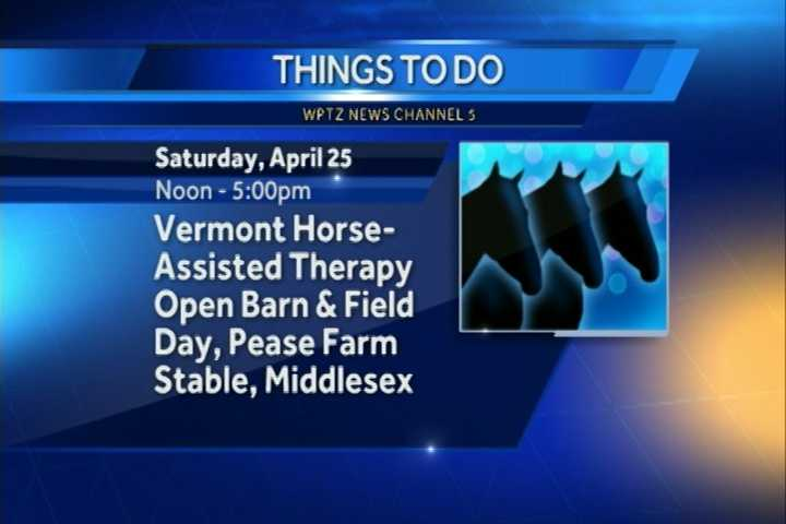 The Vermont Horse-Assisted Therapy is hosting its first Open Barn and Field Day. It goes from noon to 5 p.m. at Pease Farm Stable in Middlesex.