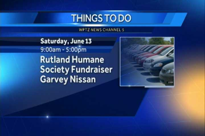 The Rutland Humane Society is having a fundraiser at Garvey Nissan from 9 p.m. to 5 p.m.  For every test drive, they will donate $25 dollars.  You can also find a day of face painting, a cook-out and the humane society's information booth.