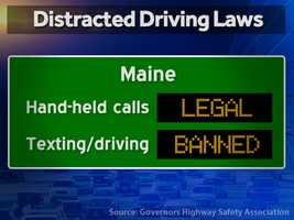 Maine: Hand-held calls are legal but texting while driving is illegal.