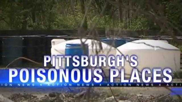 The are Pittsburgh's Poisonous Places, the unseen toxic waste dumps that might be located right next to where your children play.