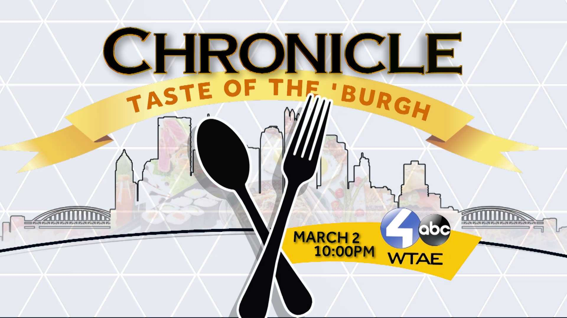 "WTAE's ""Chronicle: Taste of the 'Burgh"" gives you a flavor of Pittsburgh's creative culinary cuisine – from fusion to your parent's favorite spots, from the sidewalk to the food truck.  We will take you inside the kitchens of some of Pittsburgh's award-winning chefs to tempt your taste buds."