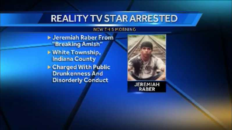"Jeremiah Raber, 35, of the TLC reality show ""Breaking Amish,"" was arrested in White Township after Raber yelled derogatory phrases at state troopers."
