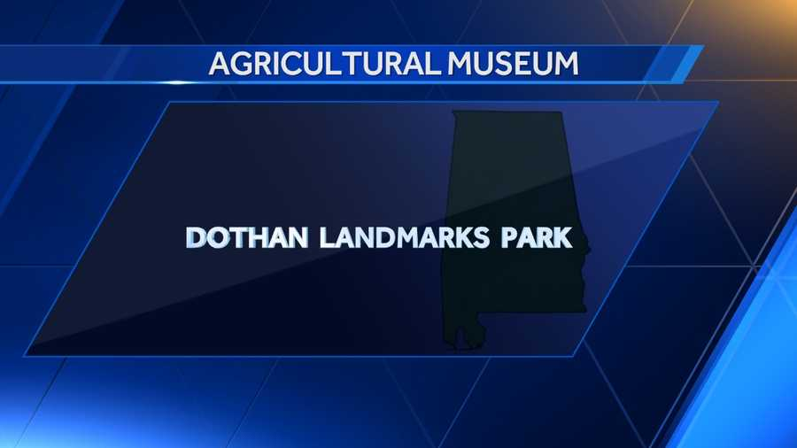 Dothan Landmarks Park was named Alabama's agricultural museum in 1992.
