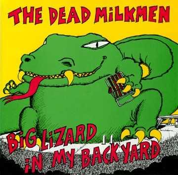 Brad Ring: Dead Milkmen, Big Lizard In My Backyard :-)