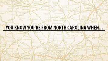 We asked WXII Facebook fans to fill in the blank. You know you're from North Carolina when ...