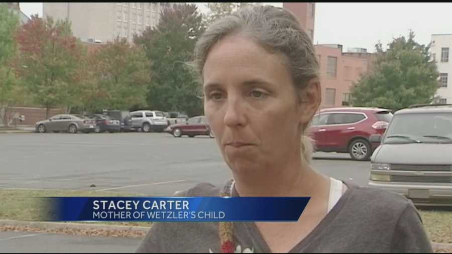 On Monday, WXII's Sabrina Santucci spoke exclusively to Stacey Carter, the mother of Wetzler's son.   Click here to watch the story.