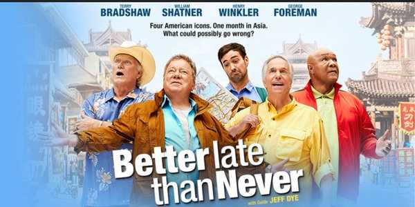 """Better Late Than Never: Tuesdays at 10:00 pm. This hilarious fish-out-of-water comedy/reality show follows cultural icons Henry Winkler, William Shatner, Terry Bradshaw and George Foreman on their greatest adventure yet. Deciding it's Better Late Than Never, these four national treasures embark on the journey of a lifetime, traveling across Asia on their own with no schedule and no itinerary. The only """"help"""" will come from Jeff Dye, a young, strong, tech-savvy comedian with an agenda of his own - who isn't above leading the men off track. Each stop is packed with hilarious cultural experiences, heartwarming spectacles and unexpected twists as our legends take on this unforgettable adventure.Cast: Terry Bradshaw, Jeff Dye, George Foreman, William Shatner, and Henry Winkler."""