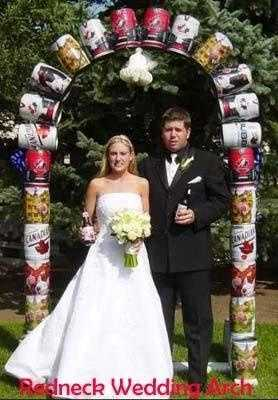 "What ""Redneck Wedding"" would be without a big beer arch?"