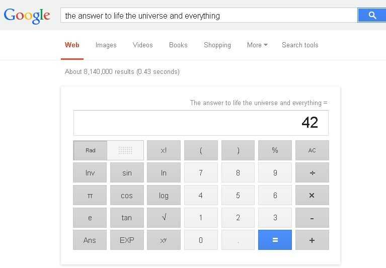 "If you know ""The Hitchhiker's Guide to the Galaxy,"" you'll be glad to know you can type ""the answer to life, the universe and everything"" in your Google search bar and get the answer."