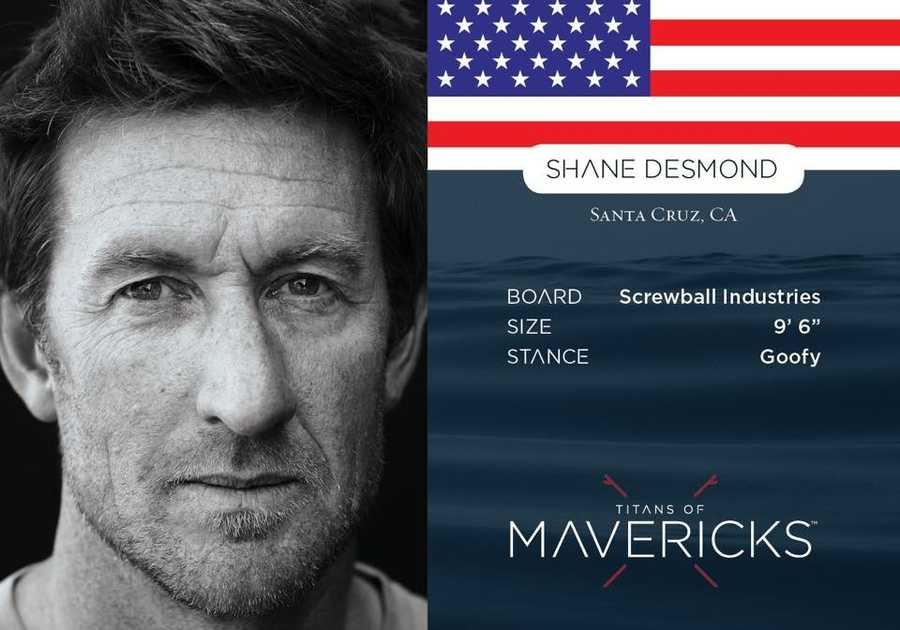 Shane Desmond  -- Desmond is undoubtedly the most respected backside surfer in Mavericks history, having ridden the place with fearless abandon since the mid-1990s. Some say only a crazy man would consistently surf Mavericks with his back to the wave, but Desmond has proven to be an extremely smart, calculating performer.