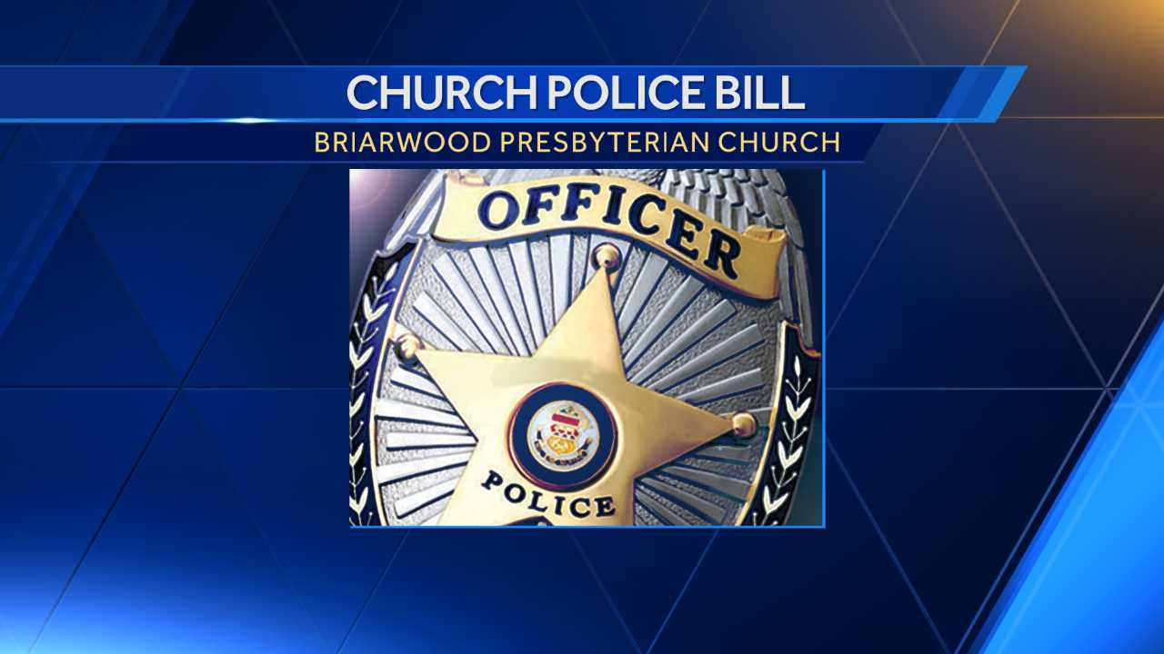 Legislators are considering a bill that would let Briarwood Presbyterian Church in Birmingham establish a police force. Similar bills failed the last two years. This year's version is slated to be debated in the House before the session ends in May.