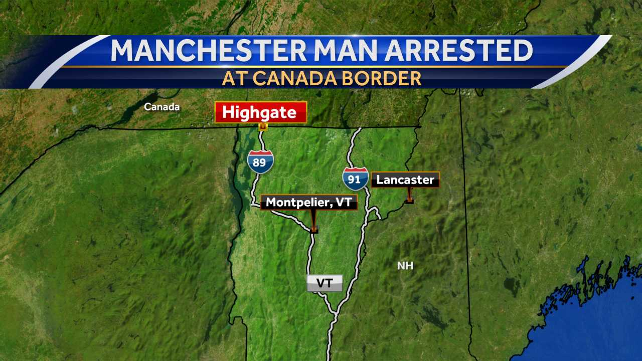 Manchester man arrested at Canadian border in Vermont